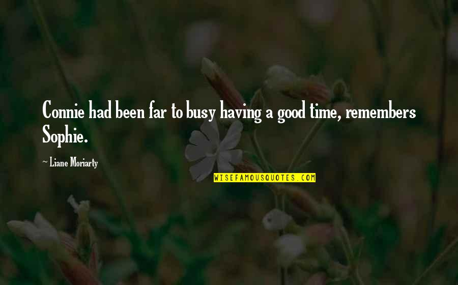 Been Busy Quotes By Liane Moriarty: Connie had been far to busy having a