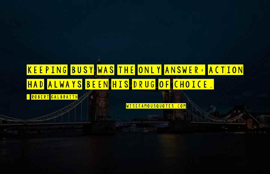 Been Busy Quotes By Robert Galbraith: Keeping busy was the only answer: action had