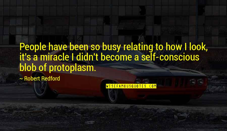 Been Busy Quotes By Robert Redford: People have been so busy relating to how