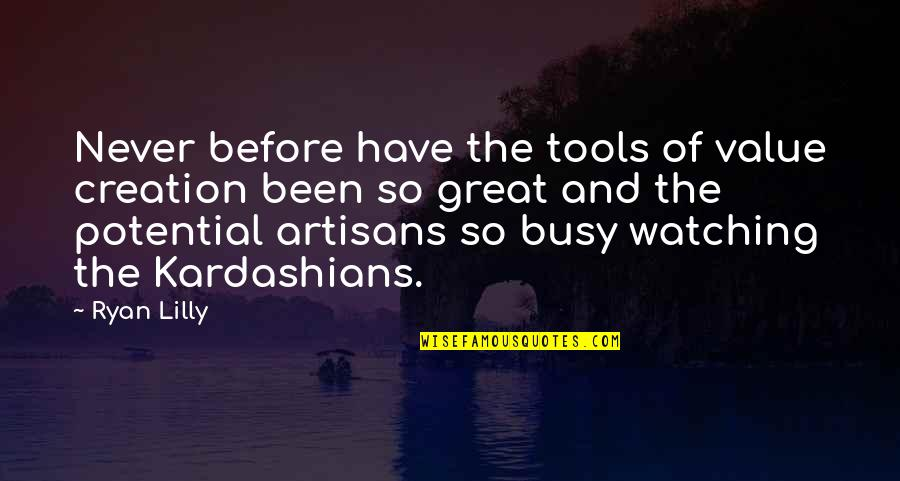 Been Busy Quotes By Ryan Lilly: Never before have the tools of value creation