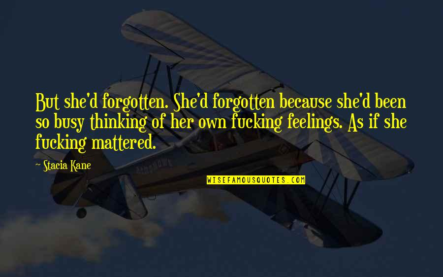 Been Busy Quotes By Stacia Kane: But she'd forgotten. She'd forgotten because she'd been