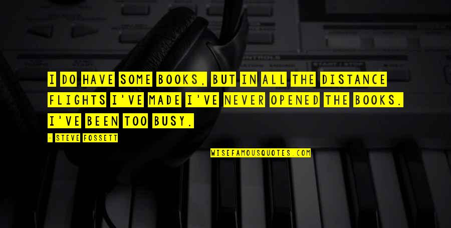 Been Busy Quotes By Steve Fossett: I do have some books, but in all