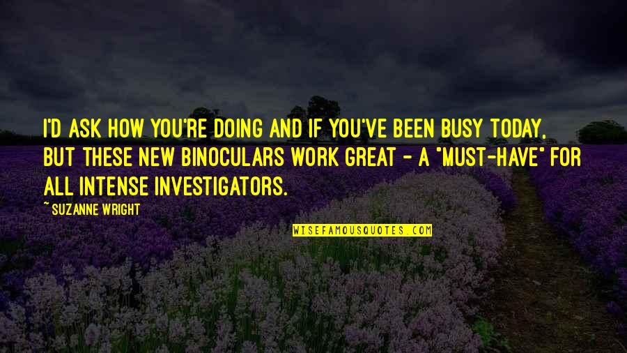Been Busy Quotes By Suzanne Wright: I'd ask how you're doing and if you've