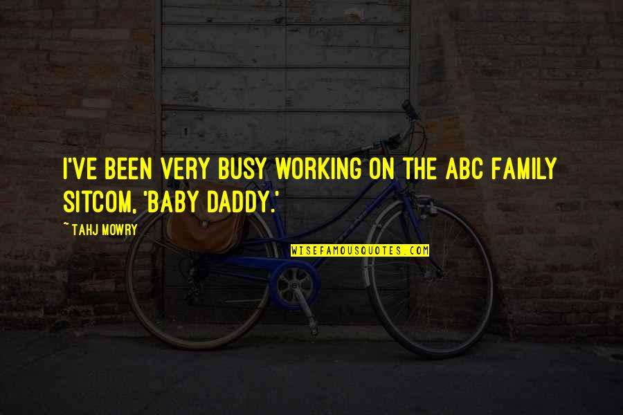 Been Busy Quotes By Tahj Mowry: I've been very busy working on the ABC