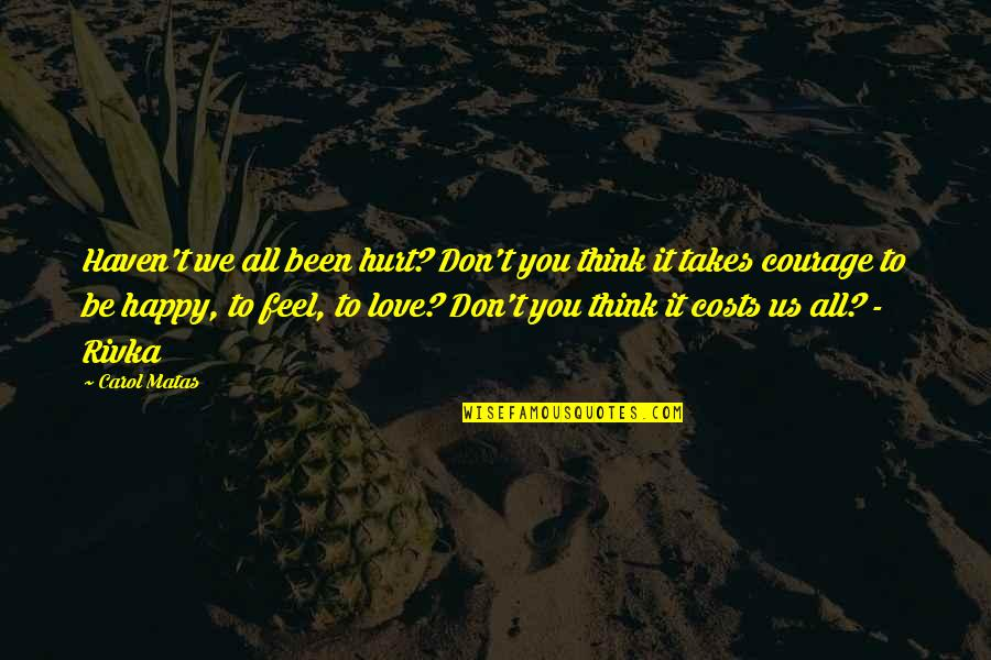 Been Hurt By Love Quotes By Carol Matas: Haven't we all been hurt? Don't you think