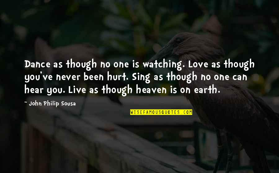 Been Hurt By Love Quotes By John Philip Sousa: Dance as though no one is watching. Love