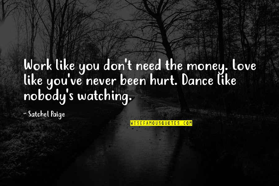 Been Hurt By Love Quotes By Satchel Paige: Work like you don't need the money. Love