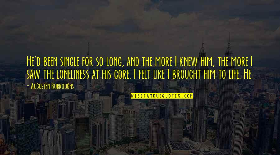 Been Single For So Long Quotes By Augusten Burroughs: He'd been single for so long, and the