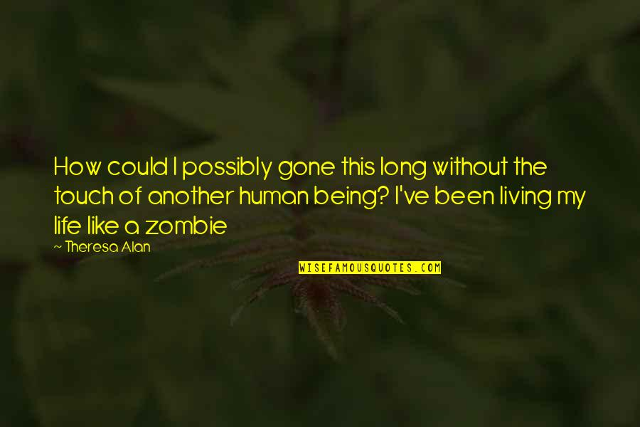 Been Single For So Long Quotes By Theresa Alan: How could I possibly gone this long without