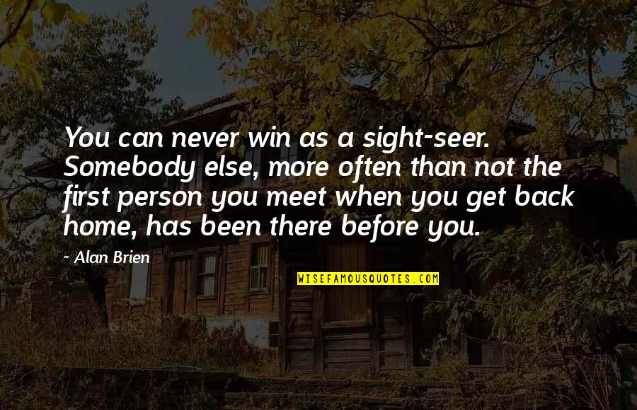 Been There Before Quotes By Alan Brien: You can never win as a sight-seer. Somebody