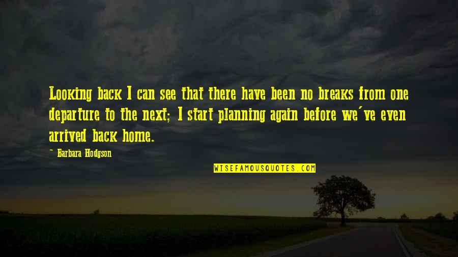 Been There Before Quotes By Barbara Hodgson: Looking back I can see that there have