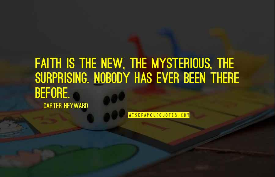 Been There Before Quotes By Carter Heyward: Faith is the new, the mysterious, the surprising.