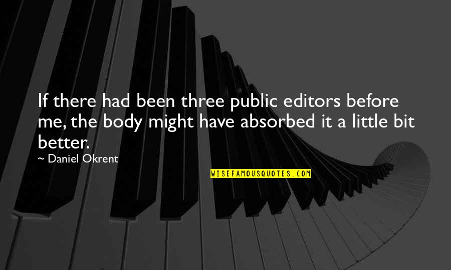 Been There Before Quotes By Daniel Okrent: If there had been three public editors before