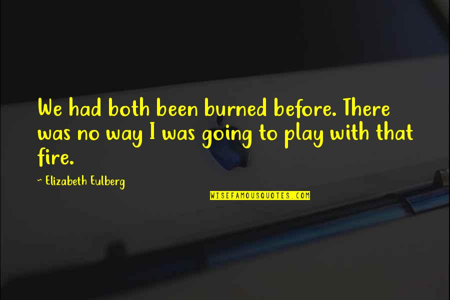 Been There Before Quotes By Elizabeth Eulberg: We had both been burned before. There was