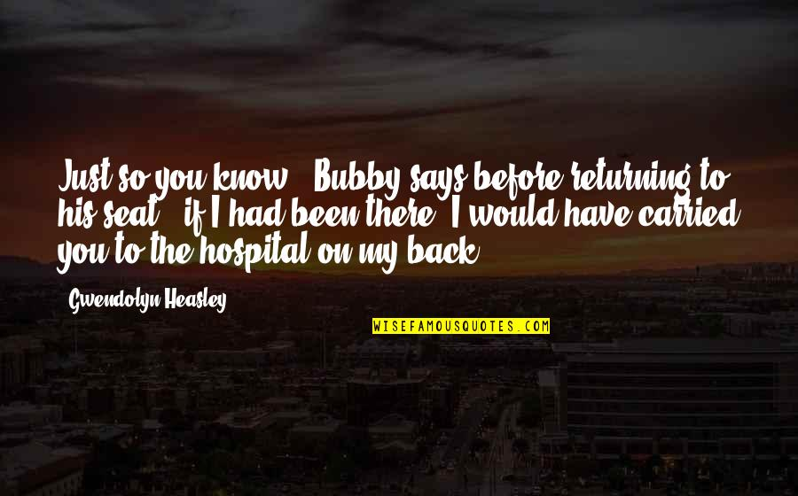 "Been There Before Quotes By Gwendolyn Heasley: Just so you know,"" Bubby says before returning"