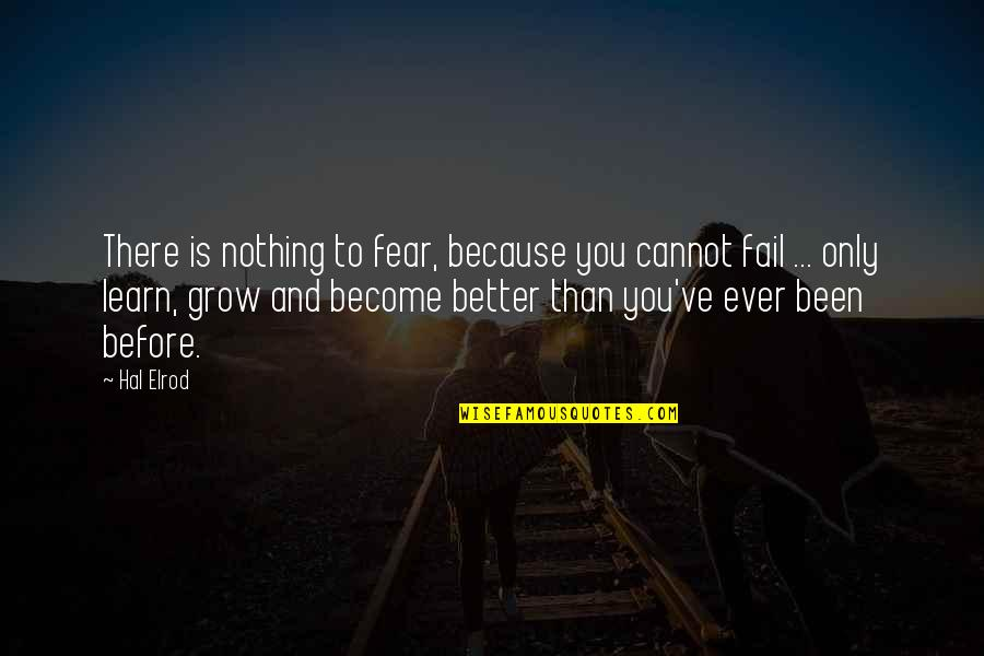 Been There Before Quotes By Hal Elrod: There is nothing to fear, because you cannot