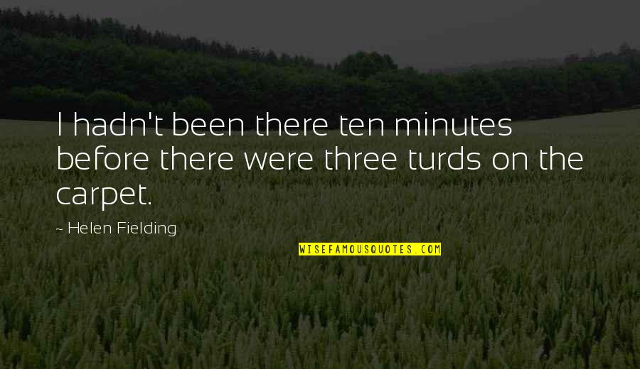 Been There Before Quotes By Helen Fielding: I hadn't been there ten minutes before there