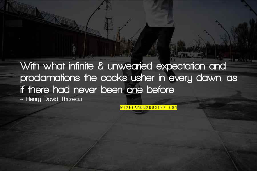 Been There Before Quotes By Henry David Thoreau: With what infinite & unwearied expectation and proclamations