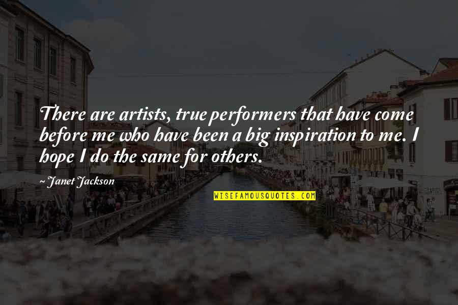 Been There Before Quotes By Janet Jackson: There are artists, true performers that have come