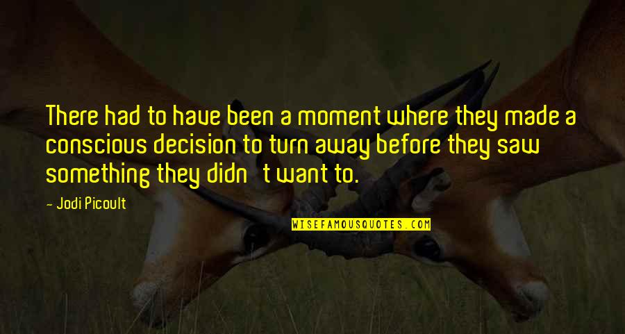 Been There Before Quotes By Jodi Picoult: There had to have been a moment where