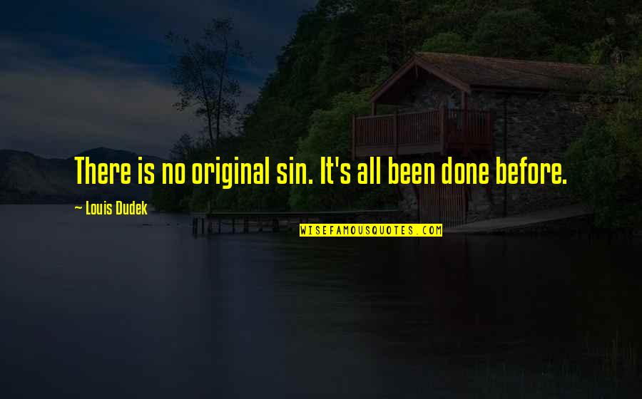 Been There Before Quotes By Louis Dudek: There is no original sin. It's all been