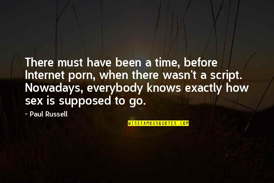 Been There Before Quotes By Paul Russell: There must have been a time, before Internet