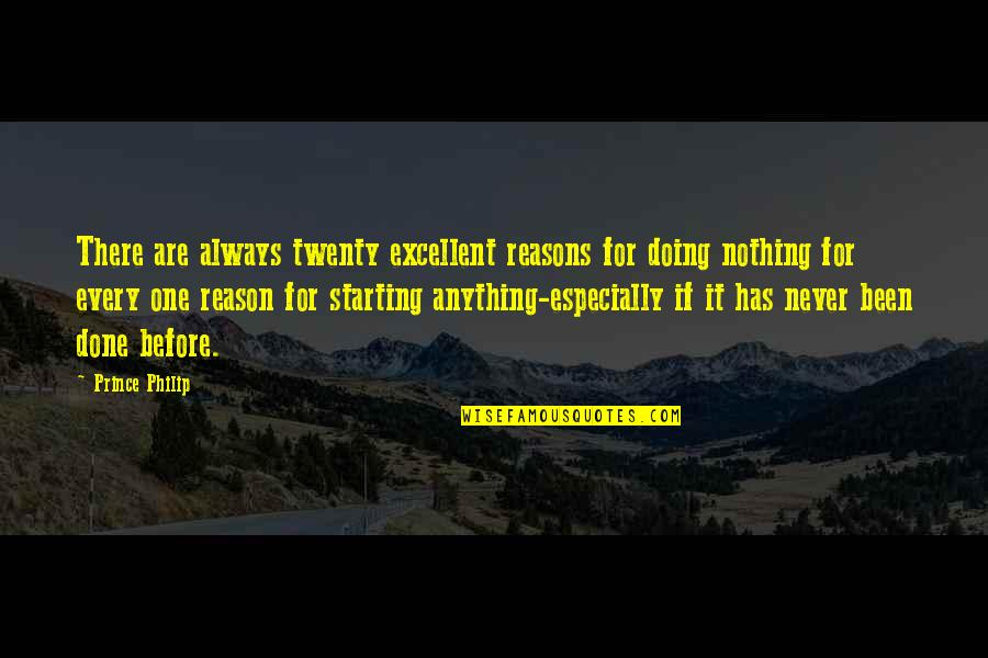 Been There Before Quotes By Prince Philip: There are always twenty excellent reasons for doing