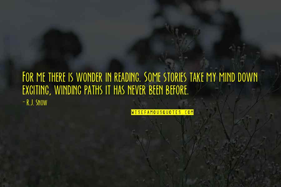 Been There Before Quotes By R.J. Snow: For me there is wonder in reading. Some