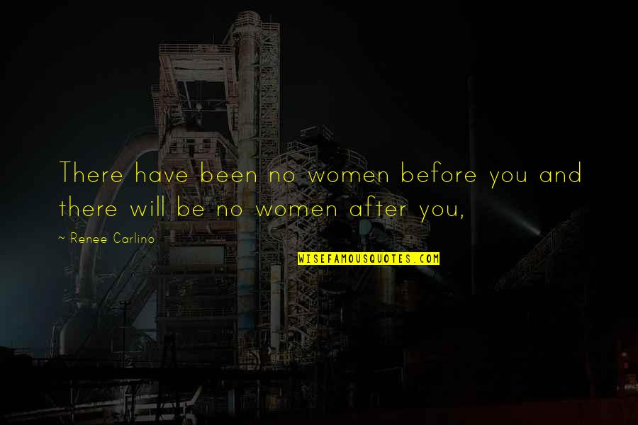 Been There Before Quotes By Renee Carlino: There have been no women before you and
