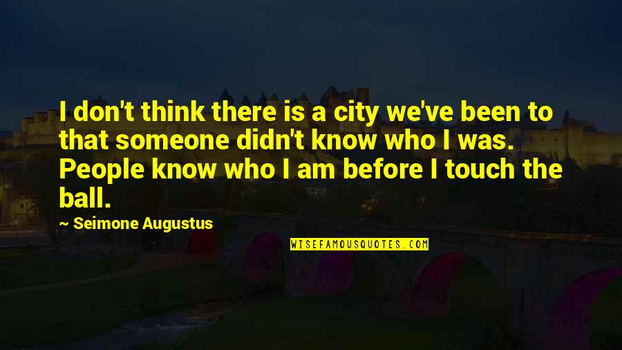 Been There Before Quotes By Seimone Augustus: I don't think there is a city we've