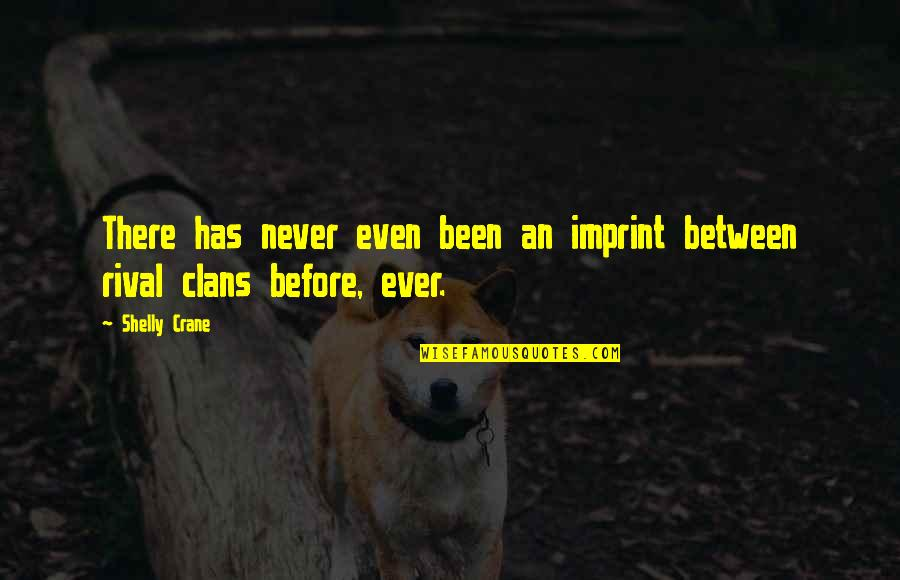 Been There Before Quotes By Shelly Crane: There has never even been an imprint between