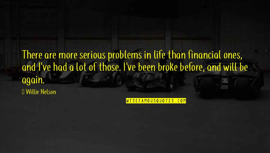 Been There Before Quotes By Willie Nelson: There are more serious problems in life than