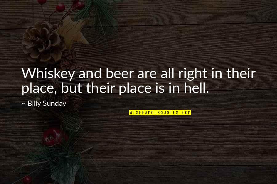 Beer And Whiskey Quotes By Billy Sunday: Whiskey and beer are all right in their
