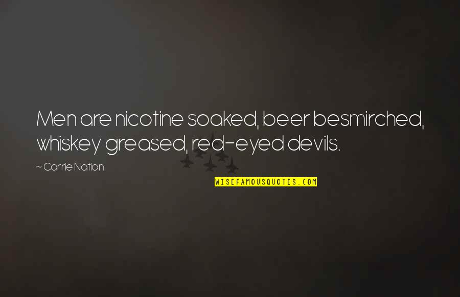 Beer And Whiskey Quotes By Carrie Nation: Men are nicotine soaked, beer besmirched, whiskey greased,