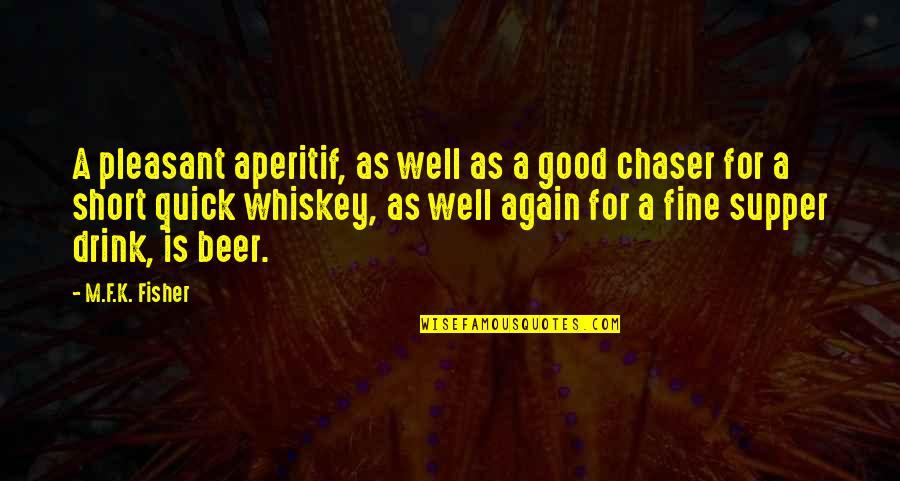 Beer And Whiskey Quotes By M.F.K. Fisher: A pleasant aperitif, as well as a good