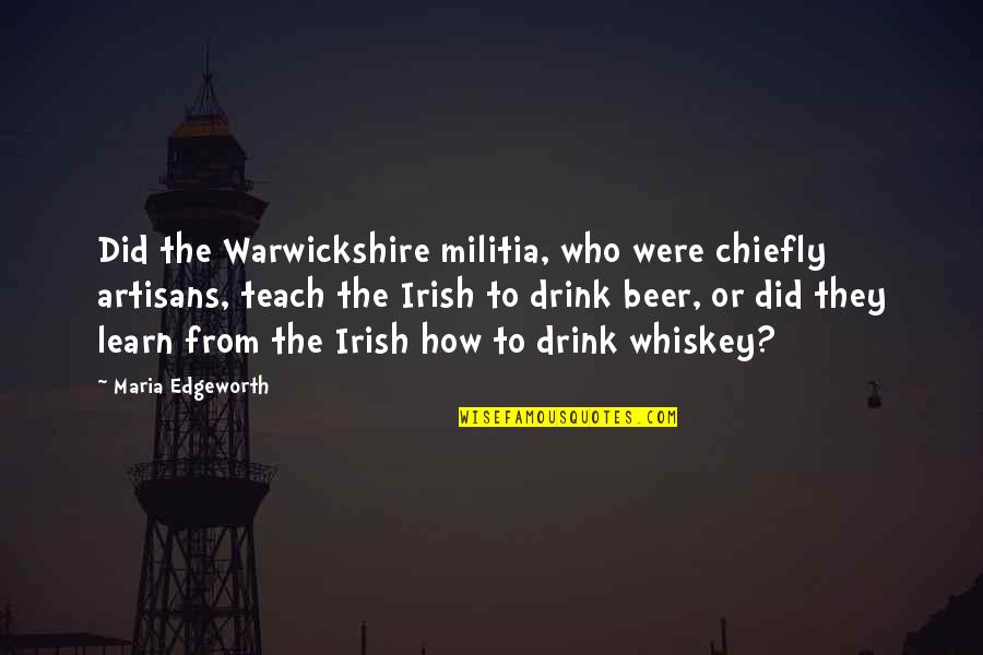 Beer And Whiskey Quotes By Maria Edgeworth: Did the Warwickshire militia, who were chiefly artisans,