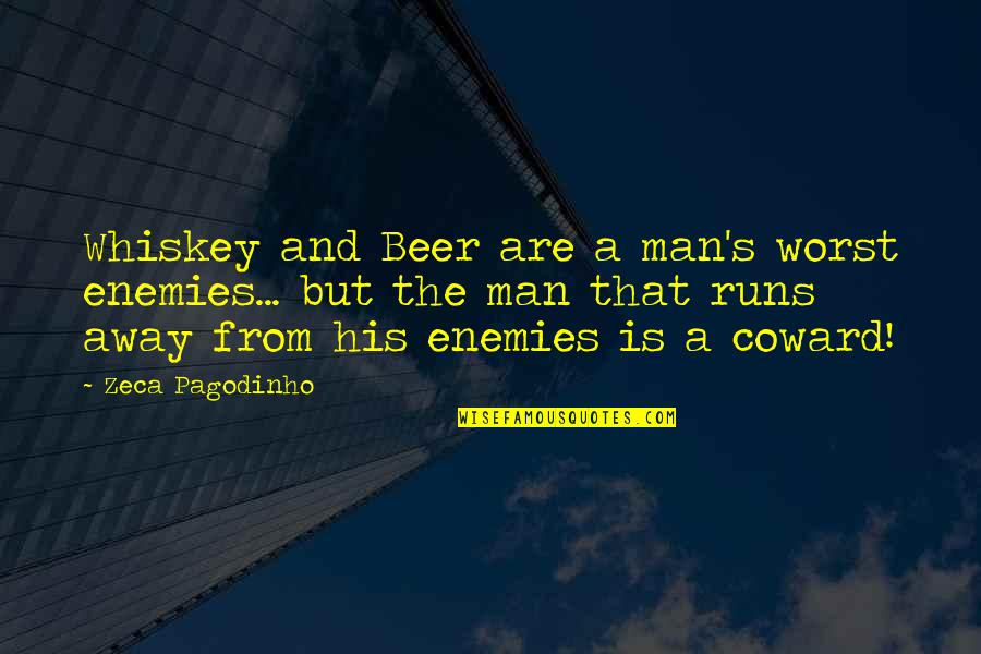 Beer And Whiskey Quotes By Zeca Pagodinho: Whiskey and Beer are a man's worst enemies...