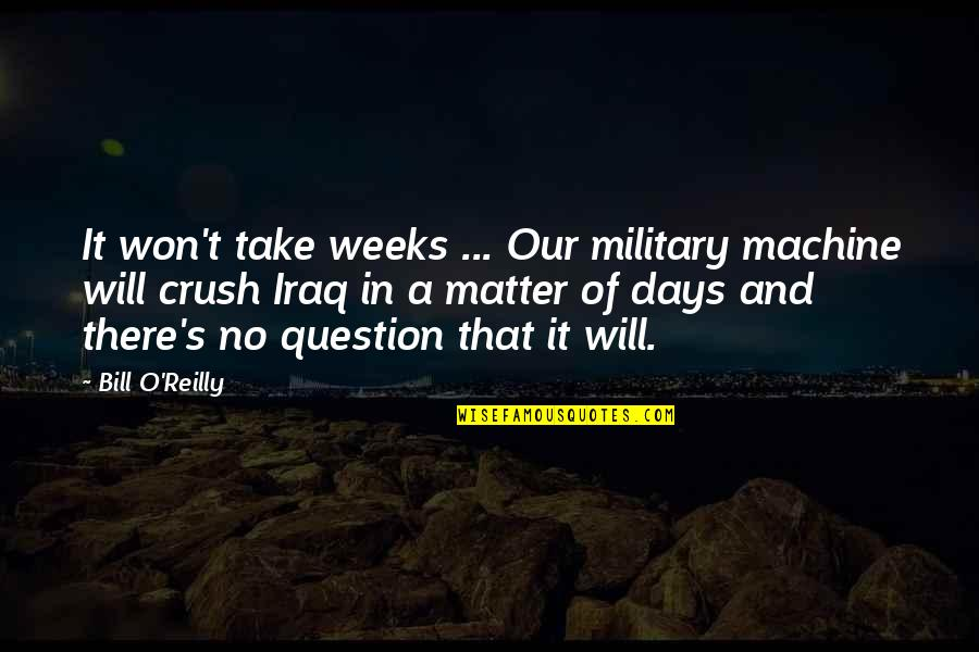 Beer Pub Quotes By Bill O'Reilly: It won't take weeks ... Our military machine
