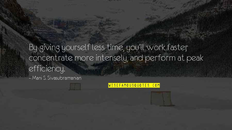 Beer Pub Quotes By Mani S. Sivasubramanian: By giving yourself less time, you'll work faster,