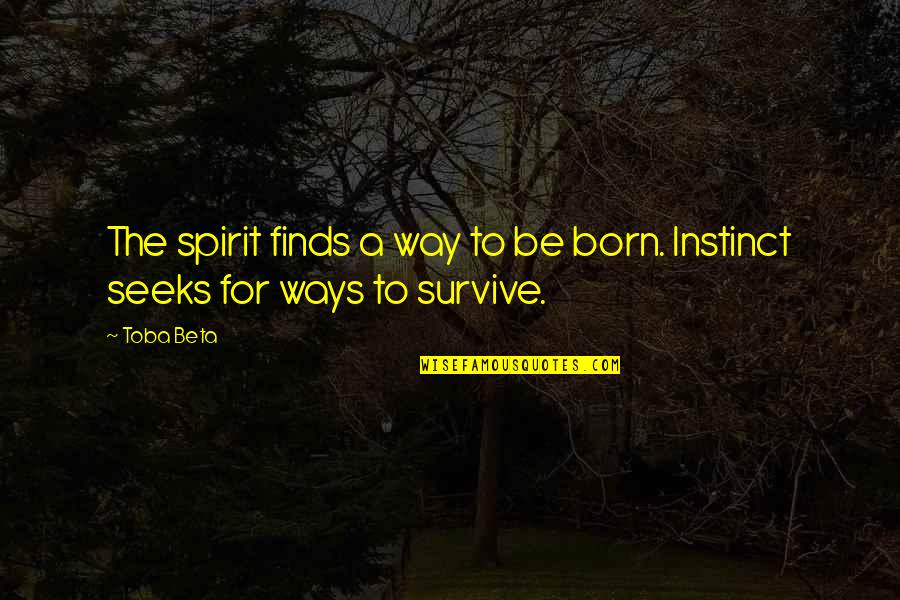 Beer Pub Quotes By Toba Beta: The spirit finds a way to be born.