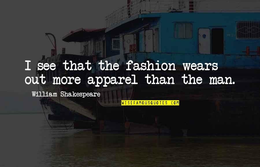 Beer Pub Quotes By William Shakespeare: I see that the fashion wears out more