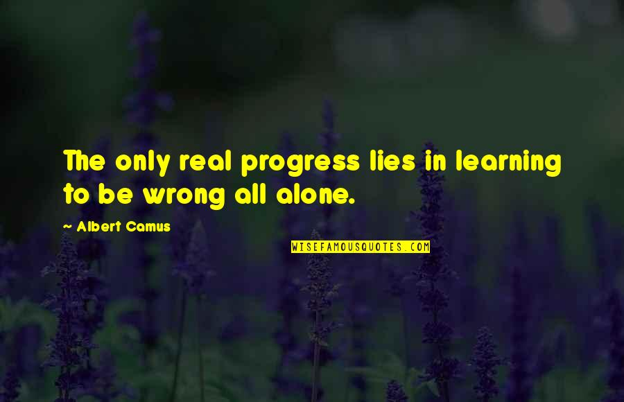 Befool Quotes By Albert Camus: The only real progress lies in learning to