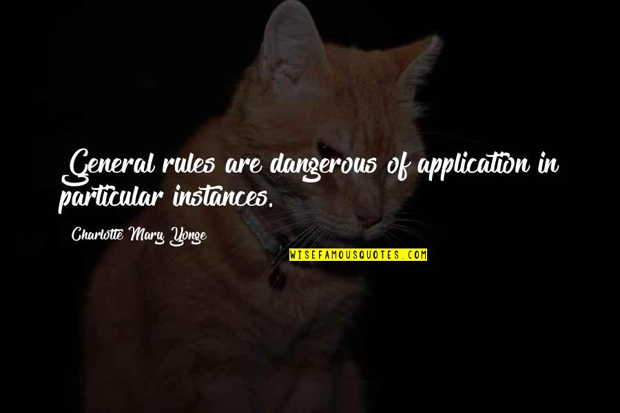 Befool Quotes By Charlotte Mary Yonge: General rules are dangerous of application in particular