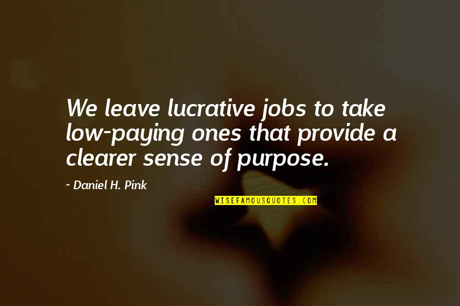 Befool Quotes By Daniel H. Pink: We leave lucrative jobs to take low-paying ones