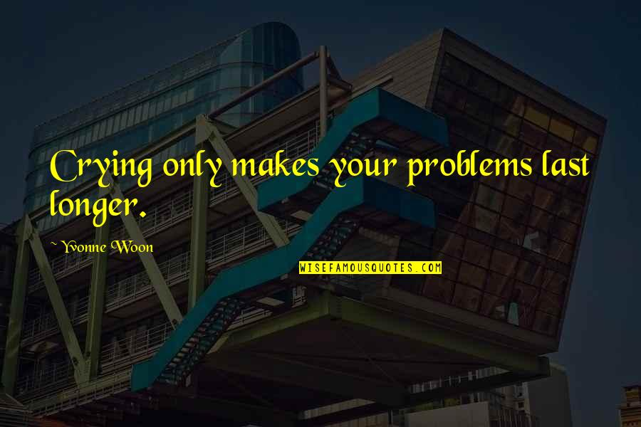 Befool Quotes By Yvonne Woon: Crying only makes your problems last longer.