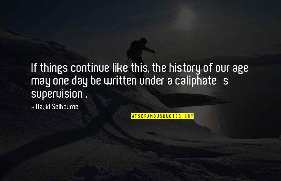 Befor Quotes By David Selbourne: If things continue like this, the history of