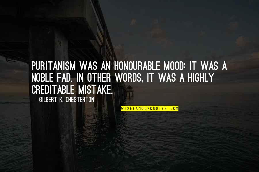 Befor Quotes By Gilbert K. Chesterton: Puritanism was an honourable mood; it was a