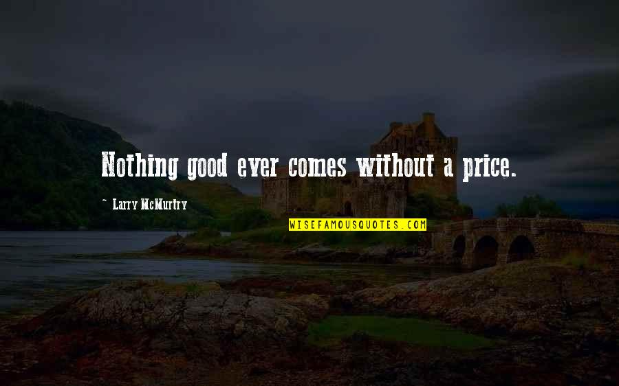 Befor Quotes By Larry McMurtry: Nothing good ever comes without a price.