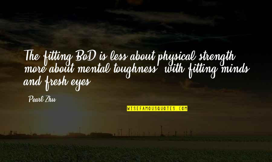 Befor Quotes By Pearl Zhu: The fitting BoD is less about physical strength,