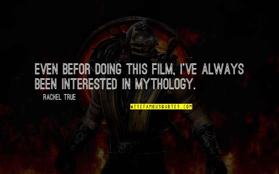 Befor Quotes By Rachel True: Even befor doing this film, I've always been